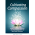 Cultivating Compassion: Simple Everyday Practices for Discovering Peace of Mind and Resilience