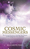 Cosmic Messengers: The Universal Secrets to Unlocking Your Purpose and Becoming Your Own Life Guide (English Edition)