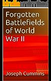 Forgotten Battlefields of World War II (Hidden History Book 3)