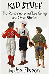 KID STUFF: The Reincarnation of Lou Gehrig and Other Stories (Joe Eliseon Collections Book 2) Kindle Edition