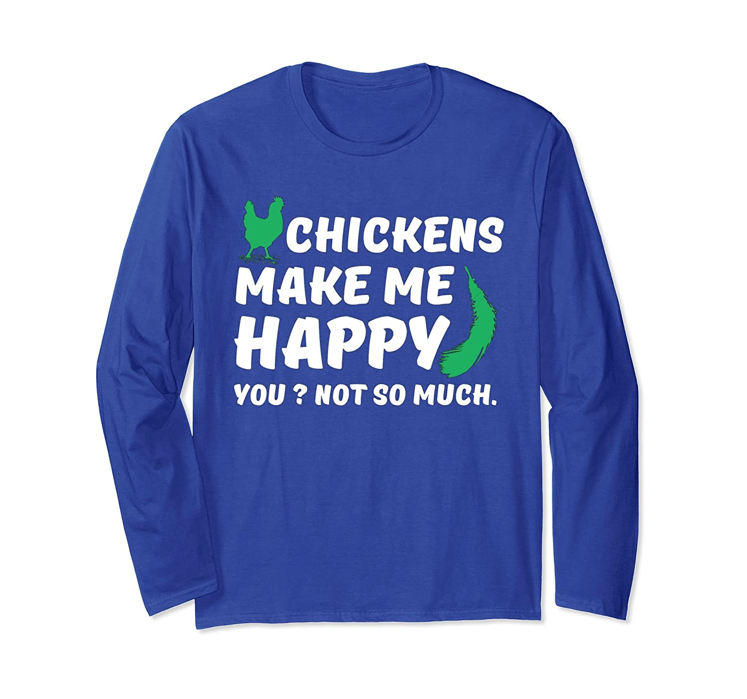 Chickens Makes Me Happy You Not So Much Long Sleeve T-Shirt-AZP