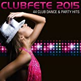 Clubfete 2015 - 44 Club Dance & Party Hits
