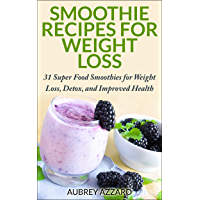 Smoothie Recipes: 31 Super Food Smoothies for Weight Loss, Detox, and Improved Health (Smoothies for Weight Loss - The Best Smoothie Recipe Book, Smoothies for Health Book 1) (English Edition)