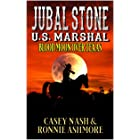 Jubal Stone: U.S. Marshal: Blood Moon Over Texas: A Western Adventure Sequel (A Jubal Stone: U.S. Marshal Western Book 8)