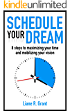Schedule Your Dream: 8 steps to maximizing your time and mobilizing your vision (Schedule Solutions Book 1)