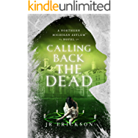 Calling Back the Dead: A Northern Michigan Asylum Novel