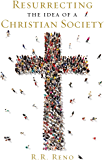 Resurrecting the Idea of a Christian Society