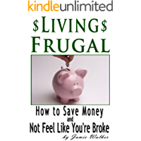 Frugal Living: How to Save Money and Not Feel Like You're Broke