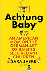 Achtung Baby: An American Mom on the German Art of Raising Self-Reliant Children Kindle Edition