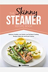 The Skinny Steamer Recipe Book: Delicious, Healthy, Low Calorie, Low Fat Steam Cooking Recipes Under 300, 400 & 500 Calories. Kindle Edition