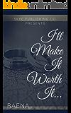 I'll Make It Worth It...
