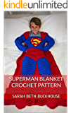 Superman Blanket Crochet Pattern: A stitch by stitch guide with pictures and detailed instructions