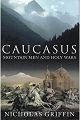 Caucasus: Mountain Men and Holy Wars Kindle Edition