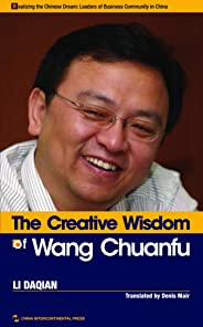 The Creative Wisdom of Wang Chuanfu (Realizing the Chinese Dram: Leaders of Business Community in China)(English Edition)