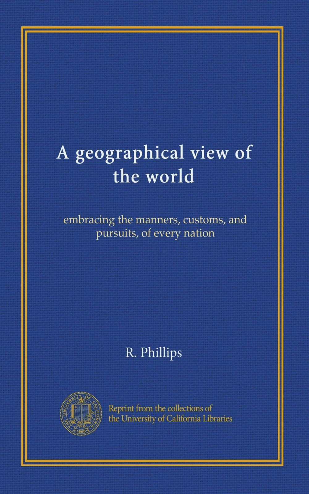 A geographical view of the world: embracing the manners, customs, and pursuits, of every nation ebook