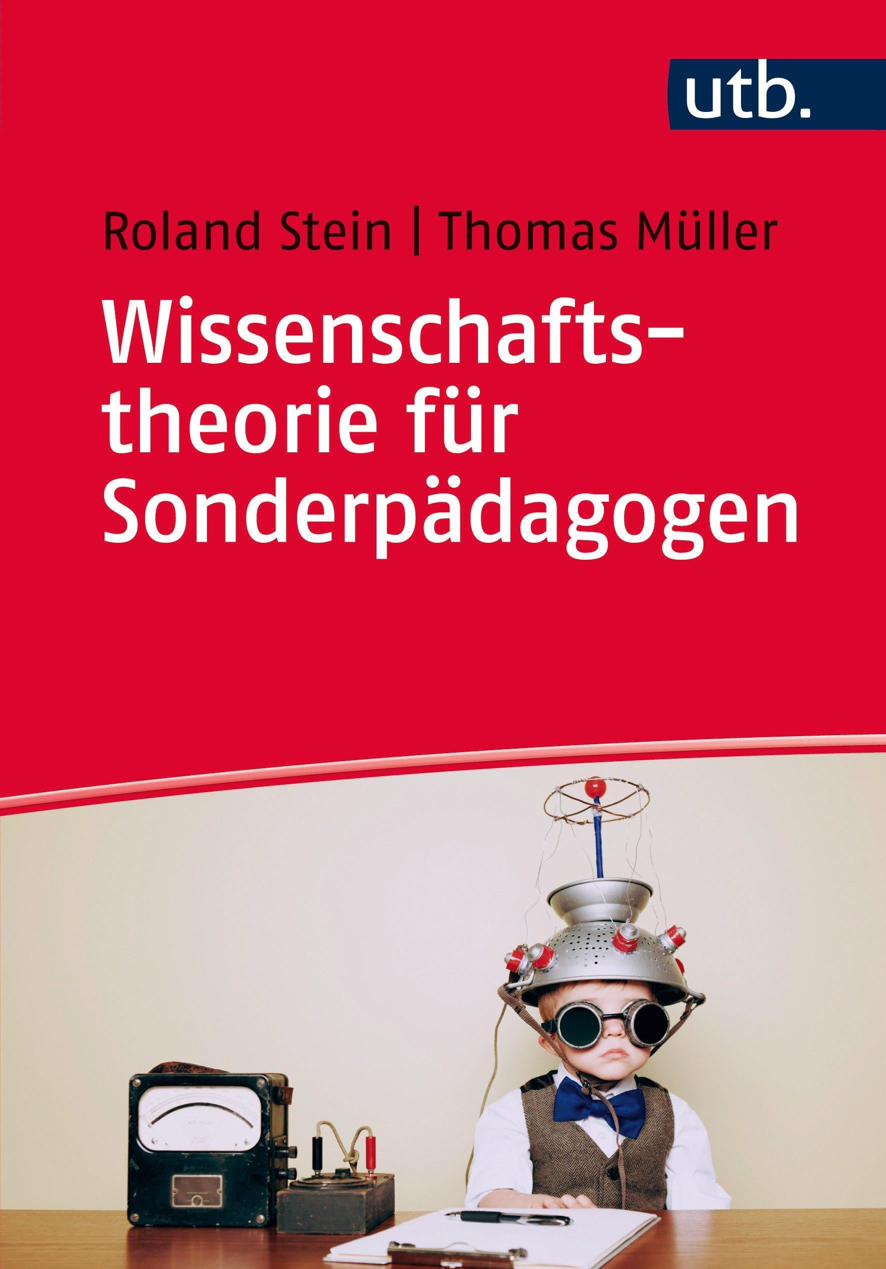 Wissenschaftstheorie für Sonderpädagogen: Ein Arbeitsbuch zu Theorien und Methoden