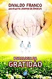 Psicologia da Gratidão (Série Psicologica Joanna de Ângelis)