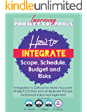 Improving Project Controls: How to Integrate Scope, Schedule, Budget and Risks
