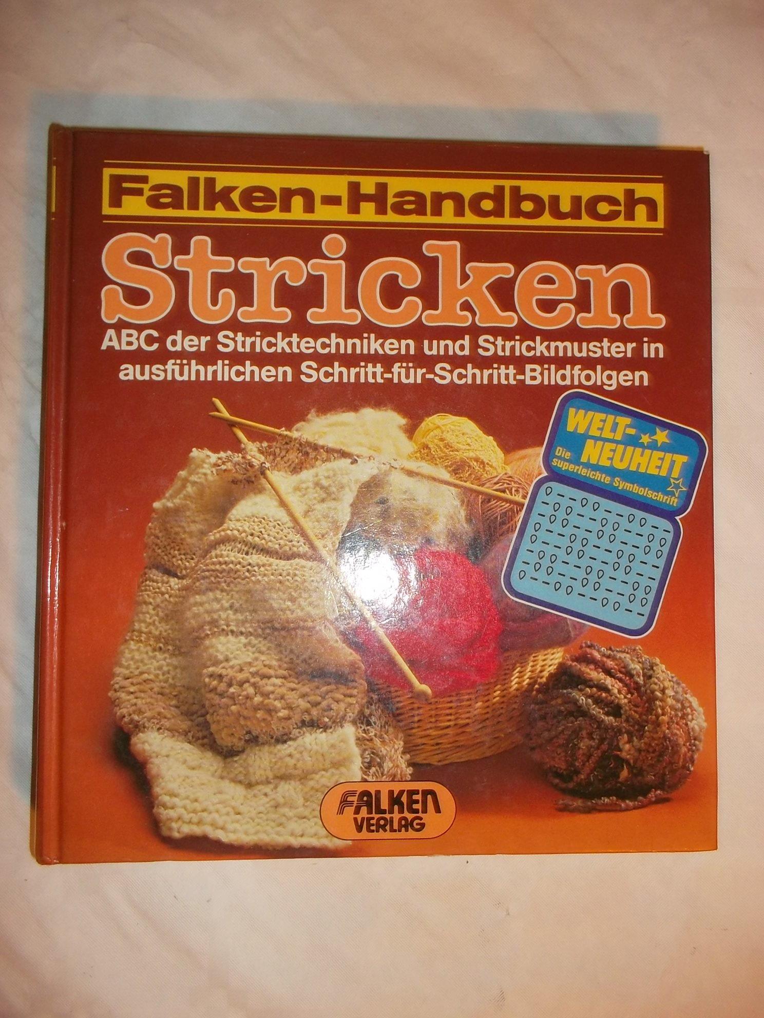 Falken-Handbuch Stricken. ABC der Stricktechniken und Strickmuster in ausführlichen Schritt-für-Schritt Bildfolgen
