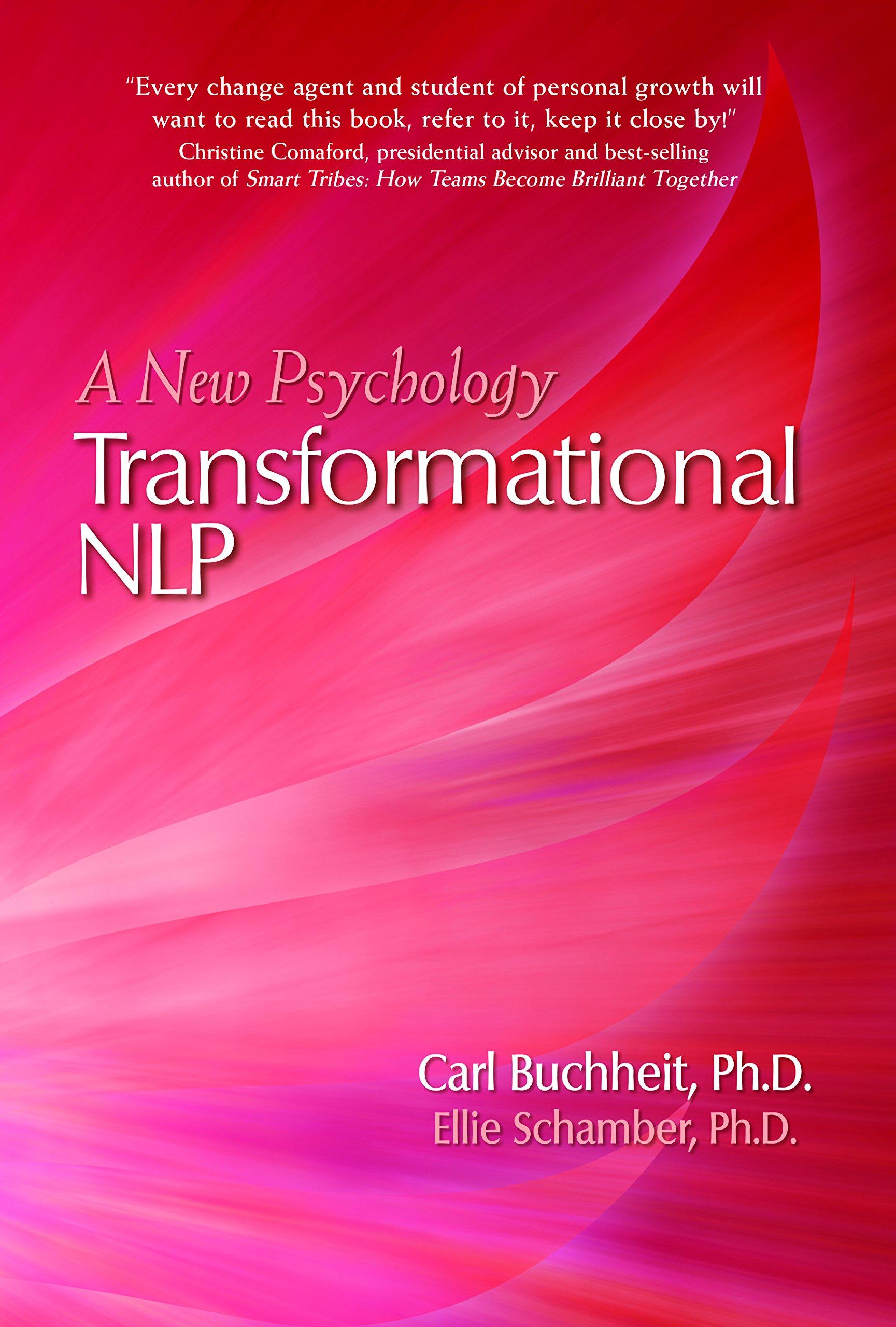 Transformational NLP: A New Psychology: Carl Buchheit Ph.D., Ellie Schamber  Ph.D.: 9781940468518: Amazon.com: Books