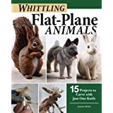 Whittling Flat-Plane Animals: 15 Projects to Carve with Just One Knife (Fox Chapel Publishing) Easy Woodcarving Designs for R