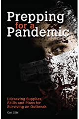 Prepping for a Pandemic: Life-Saving Supplies, Skills and Plans for Surviving an Outbreak (Preppers) Kindle Edition
