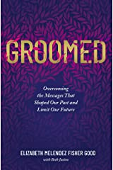 Groomed: Overcoming the Messages That Shaped Our Past and Limit Our Future Kindle Edition