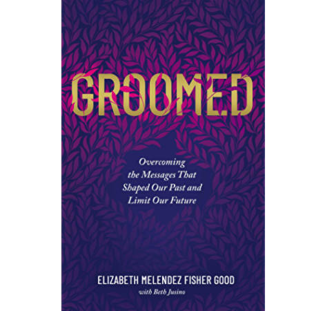 Groomed Overcoming The Messages That Shaped Our Past And Limit Our Future Kindle Edition By Fisher Good Elizabeth Melendez Jusino Beth Religion Spirituality Kindle Ebooks Amazon Com
