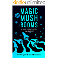 Magic Mushrooms: The Psilocybin Mushroom Bible – A Guide to Cultivation and Safe Use