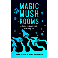 Magic Mushrooms: The Psilocybin Mushroom Bible – A Guide to Cultivation and Safe Use book cover