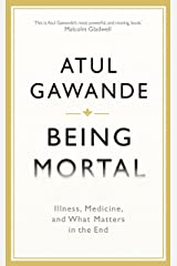 Being Mortal Illness, Medicine, and What Matters in the End Hardcover