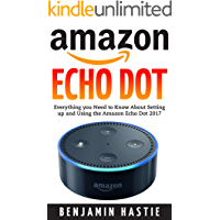 Amazon Echo Dot: A Step by Step User Guide For Everything you Need to Know About Setting up and Using the Amazon Echo Dot 2017(Updated Edition) (Amazon ... User manual, Amazon Dot Guide, A Book 1)