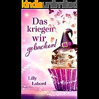 Das kriegen wir gebacken! (German Edition) book cover