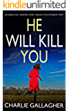 HE WILL KILL YOU an absolutely gripping crime thriller with a massive twist (Detective Maddie Ives Book Book 2)