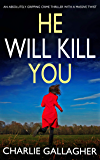 HE WILL KILL YOU an absolutely gripping crime thriller with a massive twist (English Edition)
