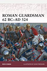 Roman Guardsman 62 BC–AD 324 (Warrior Book 170) Kindle Edition