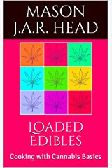 Loaded Edibles: Cooking with Cannabis Basics Kindle Edition
