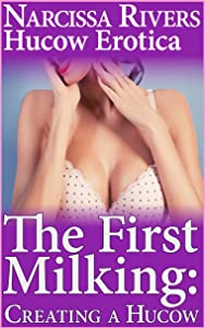 The First Milking: Creating a Hucow (Hucow Dairy Farm Erotica) (Taking the Hucow Book 3)