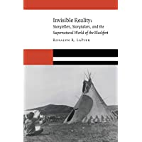 Invisible Reality: Storytellers, Storytakers, and the Supernatural World of the Blackfeet