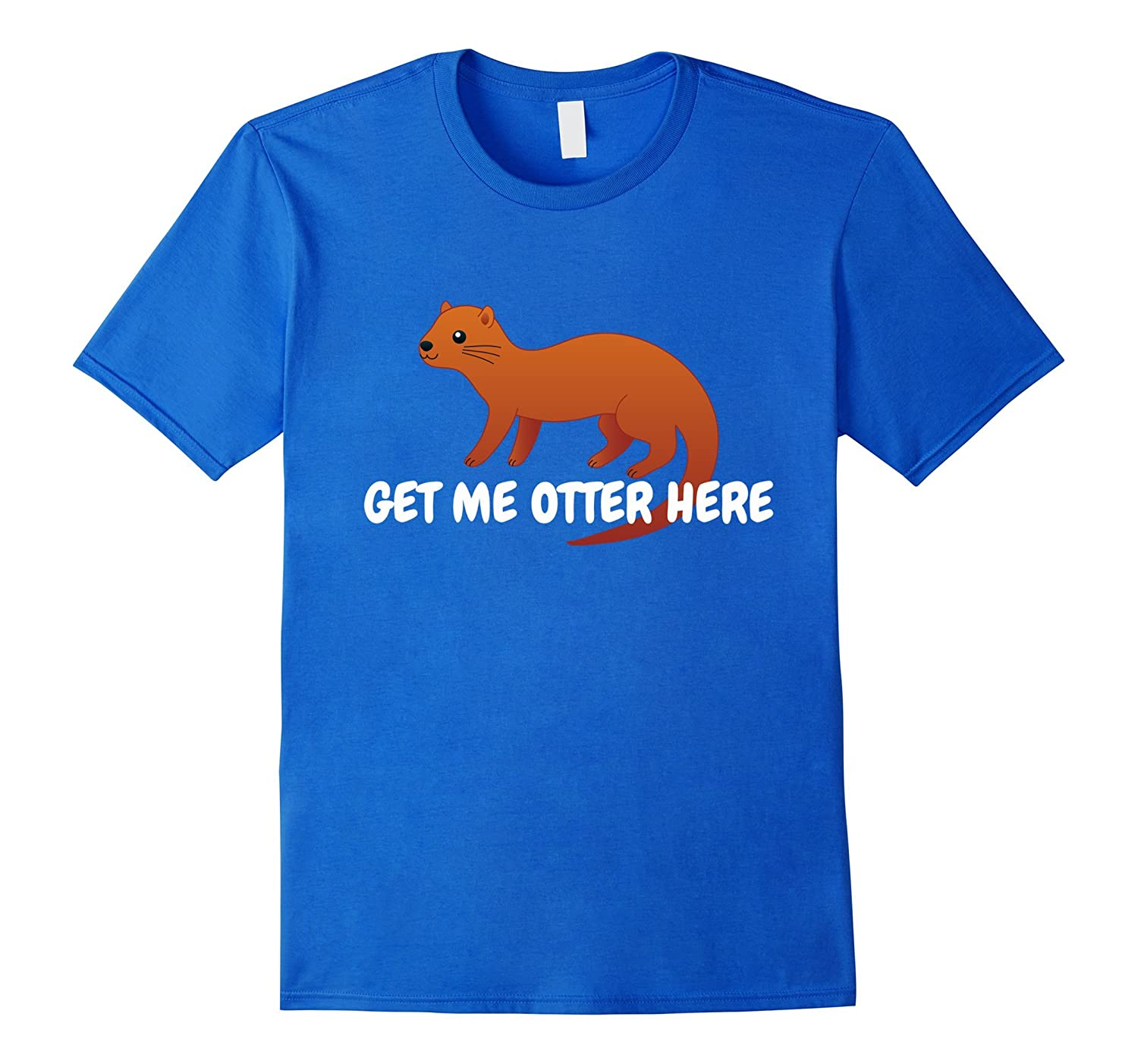 d0a25fca97 Get Me Otter Here T-Shirt – Funny Outta Here Pun Cute Tee-Vaci – Vaciuk