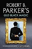 Robert B. Parker's Old Black Magic (The Spenser Series)