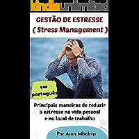 GESTÃO DE ESTRESSE - ( Stress Management ): Principais maneiras de reduzir o estresse na vida pessoal e no local de trabalho