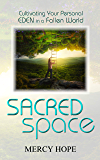 Sacred Space: Cultivating Your Personal Eden in a Fallen World