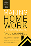 Making Home Work in a Broken Society (Teacher Edition): Bible Principles for Raising Children and Building Families