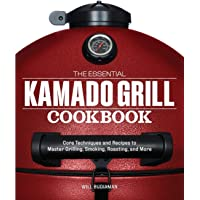 Essential Kamado Grill Cookbook: Core Techniques and Recipes to Master Grilling, Smoking, Roasting, and More