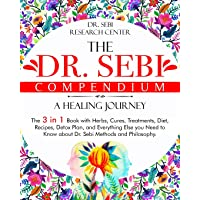 The Dr. Sebi Compendium • A Healing Journey: The 3 in 1 Book with Herbs, Cures, Treatments, Diet, Recipes, Detox Plan, and Everything Else you Need to Know about Dr. Sebi Methods and Philosophy