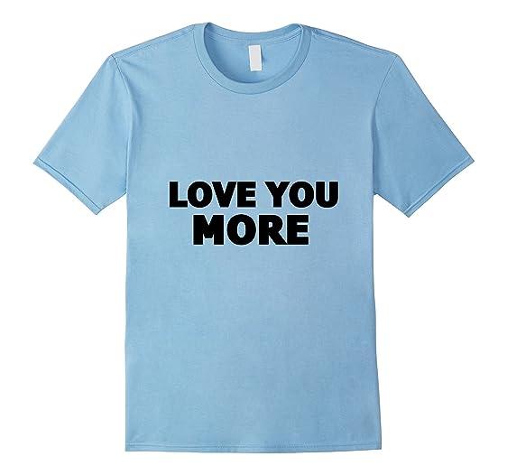 Menu0027s Love You More T Shirt   Love Quotes Shirt 3XL Baby Blue