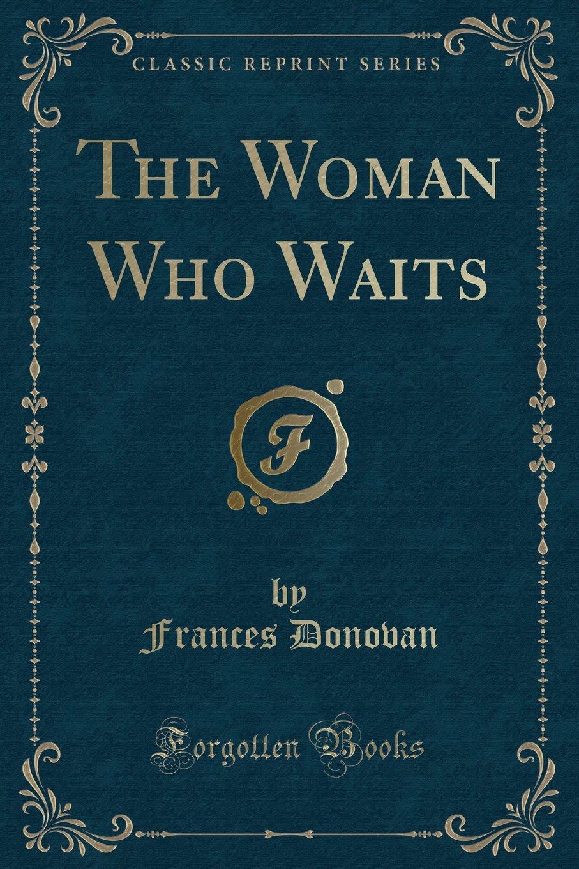 The Woman Who Waits (Classic Reprint) pdf epub
