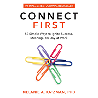 Connect First: 52 Simple Ways to Ignite Success, Meaning, and Joy at Work (English Edition)