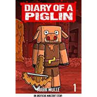 Diary of a Piglin Book 1: The World of Piglins (An Unofficial Minecraft Book for Kids)